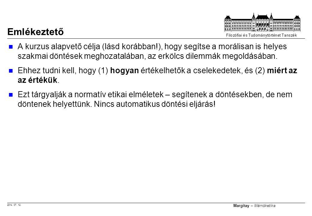 2014. 07. 12. Margitay – Mérnöketika A kurzus alapvető célja (lásd korábban!), hogy segítse a morálisan is helyes szakmai döntések meghozatalában, az