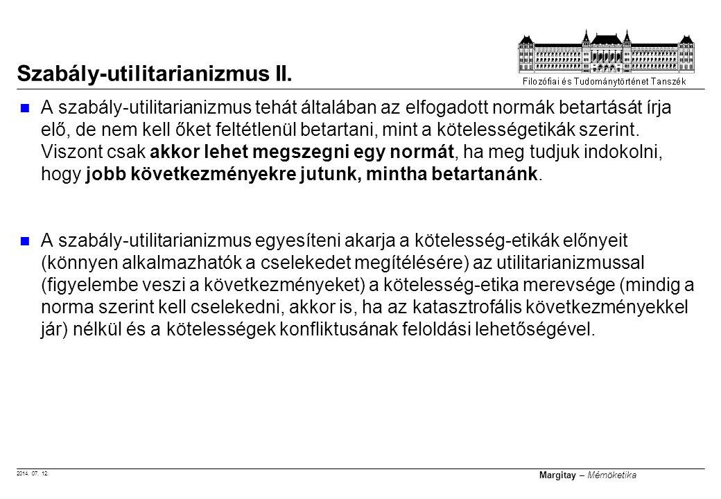 2014. 07. 12. Margitay – Mérnöketika A szabály-utilitarianizmus tehát általában az elfogadott normák betartását írja elő, de nem kell őket feltétlenül