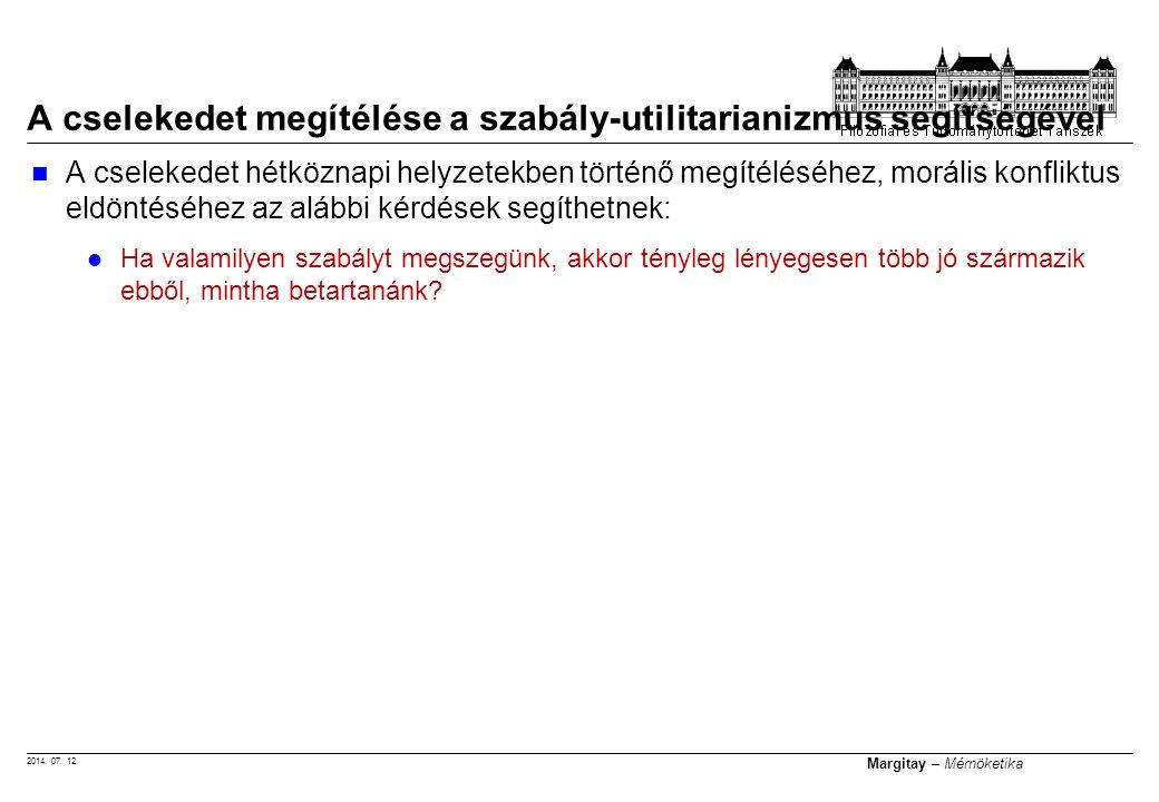 2014. 07. 12. Margitay – Mérnöketika A cselekedet hétköznapi helyzetekben történő megítéléséhez, morális konfliktus eldöntéséhez az alábbi kérdések se
