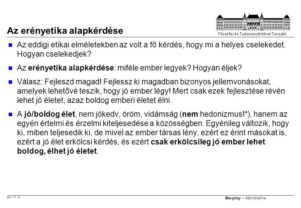 2014. 07. 12. Margitay – Mérnöketika Az eddigi etikai elméletekben az volt a fő kérdés, hogy mi a helyes cselekedet. Hogyan cselekedjek? Az erényetika