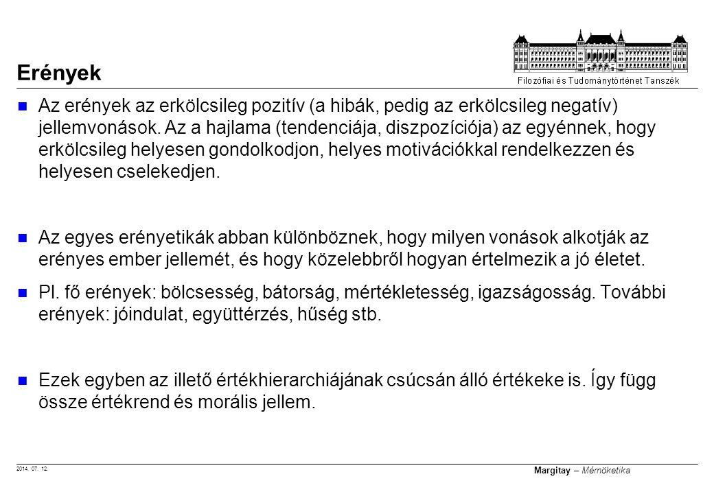 2014. 07. 12. Margitay – Mérnöketika Az erények az erkölcsileg pozitív (a hibák, pedig az erkölcsileg negatív) jellemvonások. Az a hajlama (tendenciáj