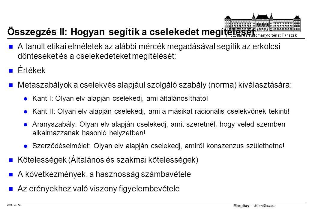 2014. 07. 12. Margitay – Mérnöketika A tanult etikai elméletek az alábbi mércék megadásával segítik az erkölcsi döntéseket és a cselekedeteket megítél