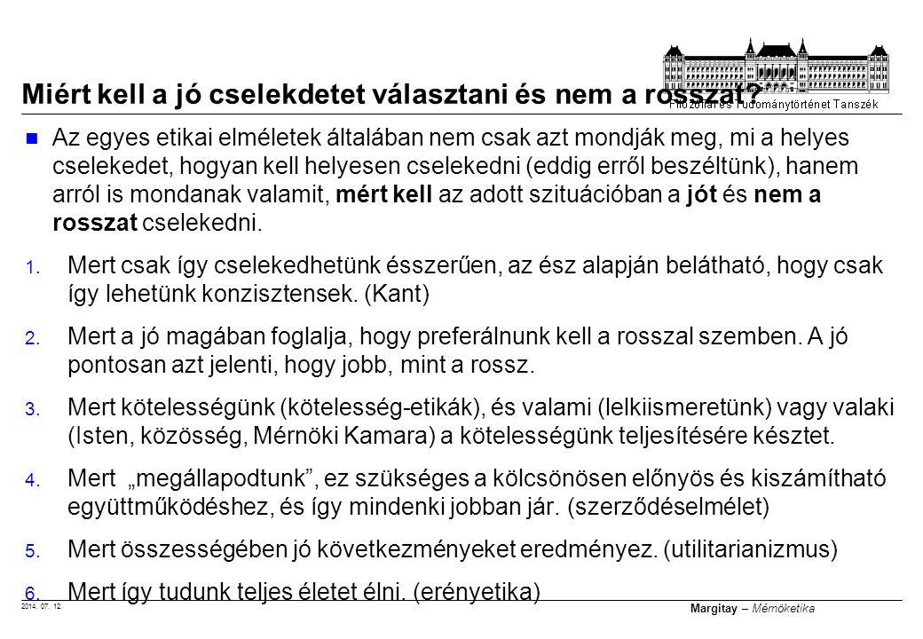 2014. 07. 12. Margitay – Mérnöketika Az egyes etikai elméletek általában nem csak azt mondják meg, mi a helyes cselekedet, hogyan kell helyesen cselek