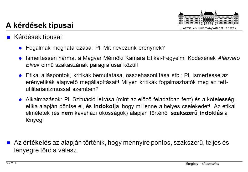 2014. 07. 12. Margitay – Mérnöketika Kérdések típusai: Fogalmak meghatározása: Pl. Mit nevezünk erénynek? Ismertessen hármat a Magyar Mérnöki Kamara E