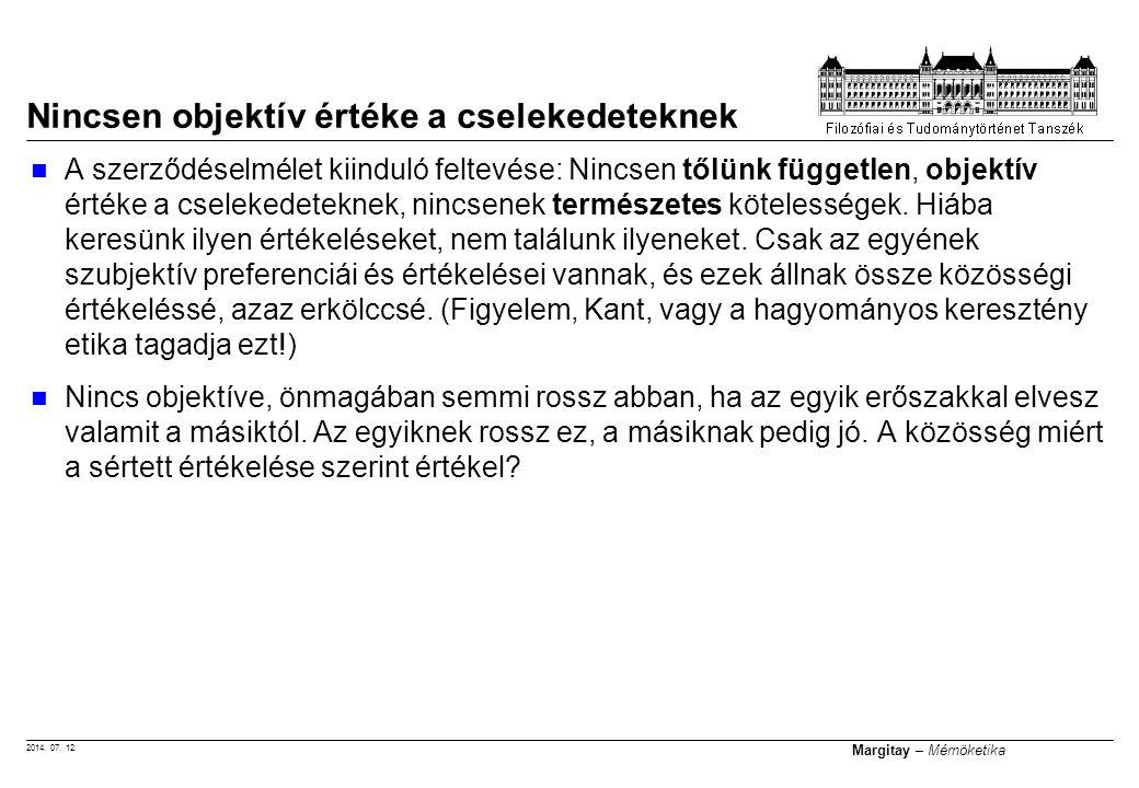 2014. 07. 12. Margitay – Mérnöketika A szerződéselmélet kiinduló feltevése: Nincsen tőlünk független, objektív értéke a cselekedeteknek, nincsenek ter