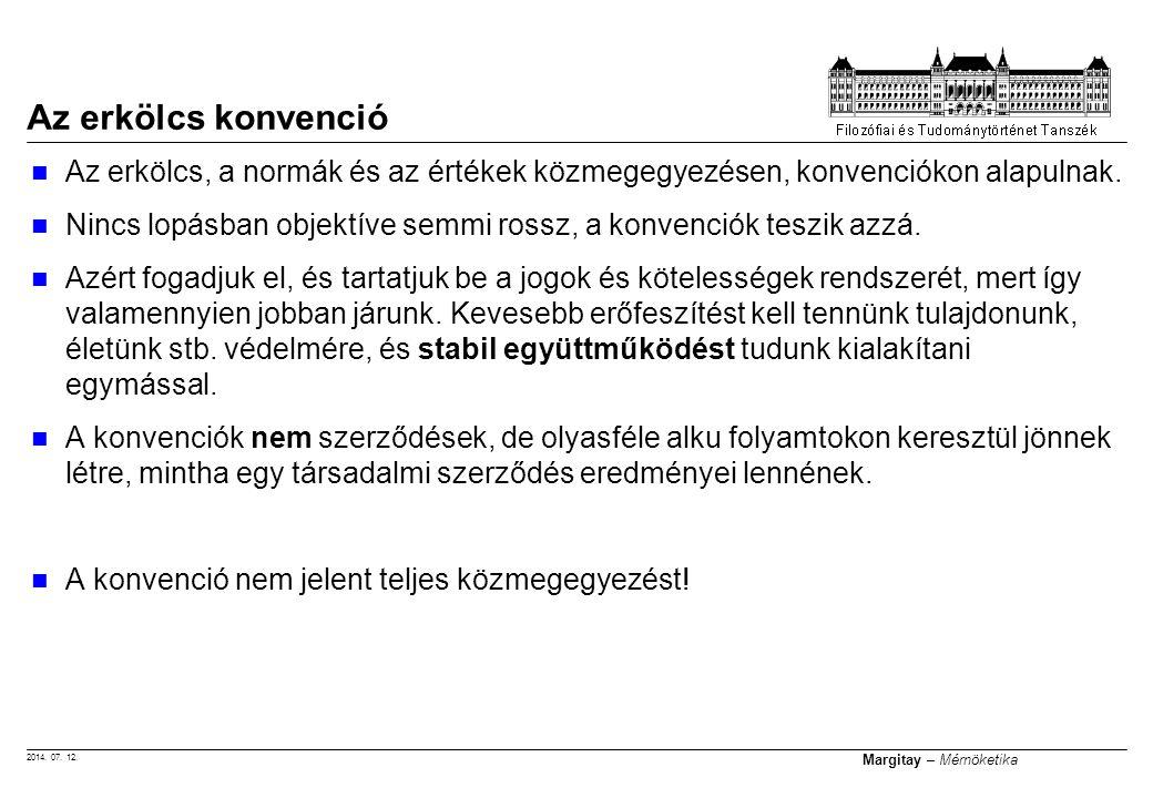 2014. 07. 12. Margitay – Mérnöketika Az erkölcs, a normák és az értékek közmegegyezésen, konvenciókon alapulnak. Nincs lopásban objektíve semmi rossz,