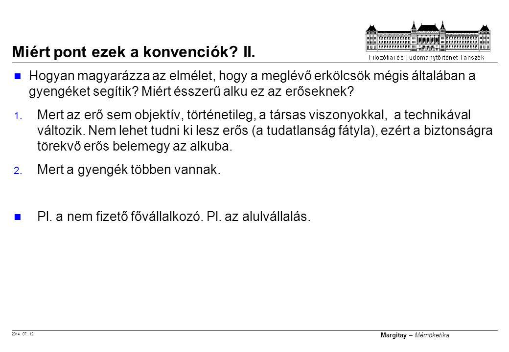 2014. 07. 12. Margitay – Mérnöketika Hogyan magyarázza az elmélet, hogy a meglévő erkölcsök mégis általában a gyengéket segítik? Miért ésszerű alku ez