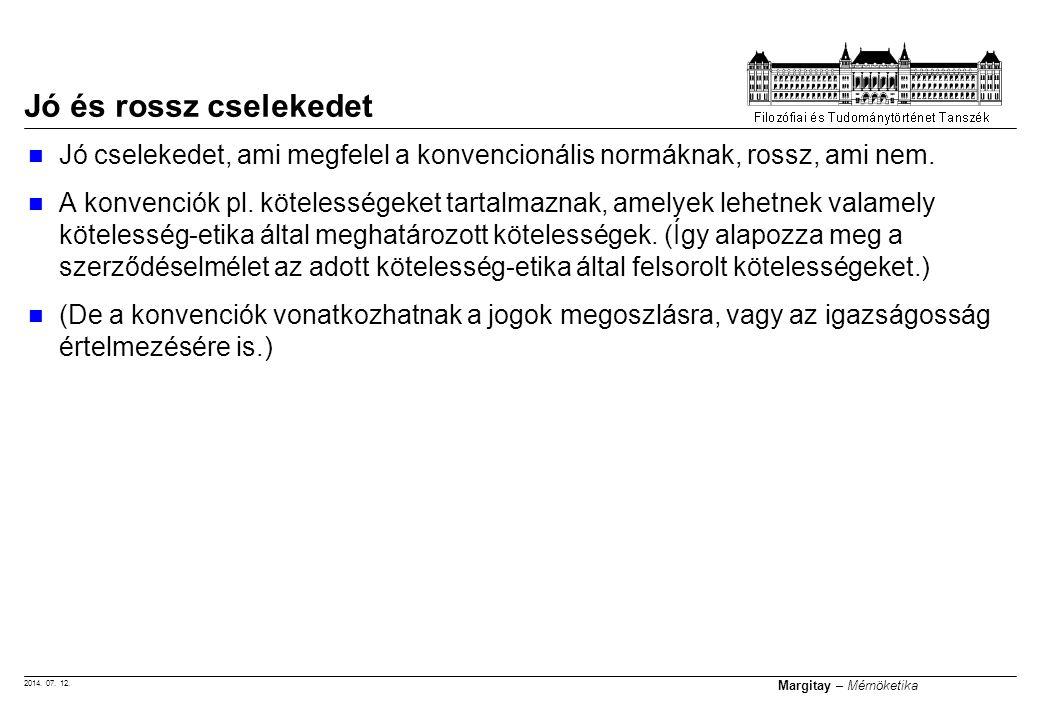 2014. 07. 12. Margitay – Mérnöketika Jó cselekedet, ami megfelel a konvencionális normáknak, rossz, ami nem. A konvenciók pl. kötelességeket tartalmaz