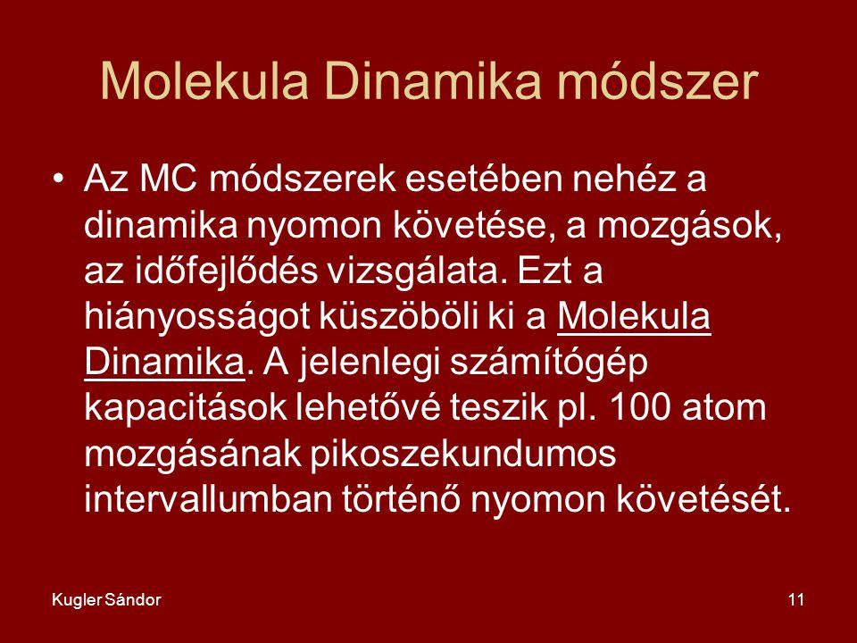 Kugler Sándor11 Molekula Dinamika módszer Az MC módszerek esetében nehéz a dinamika nyomon követése, a mozgások, az időfejlődés vizsgálata. Ezt a hián