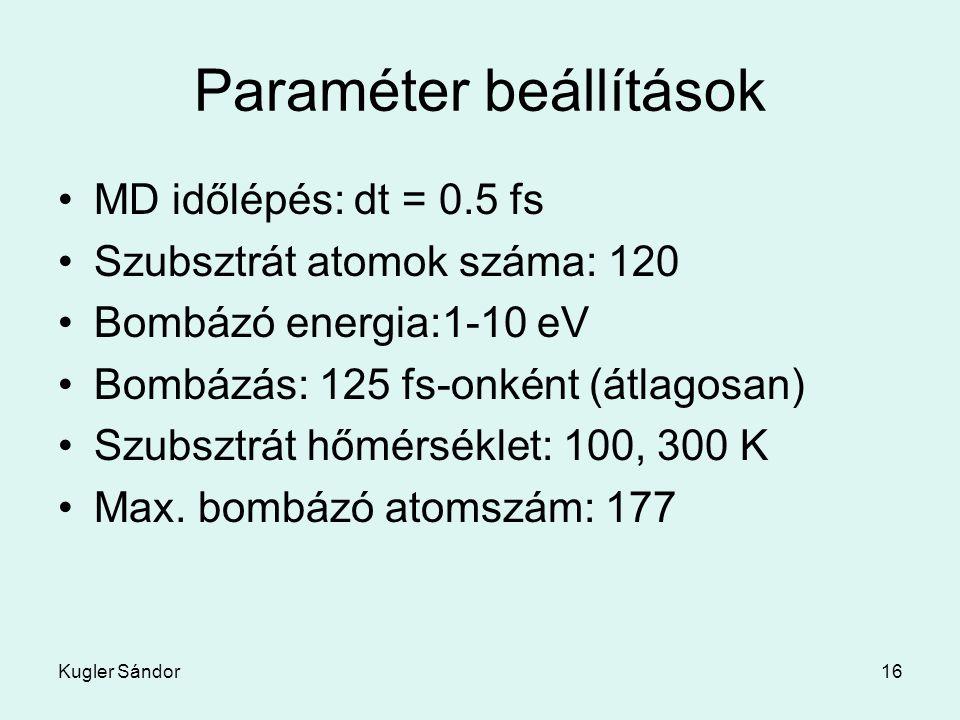 Kugler Sándor16 Paraméter beállítások MD időlépés: dt = 0.5 fs Szubsztrát atomok száma: 120 Bombázó energia:1-10 eV Bombázás: 125 fs-onként (átlagosan