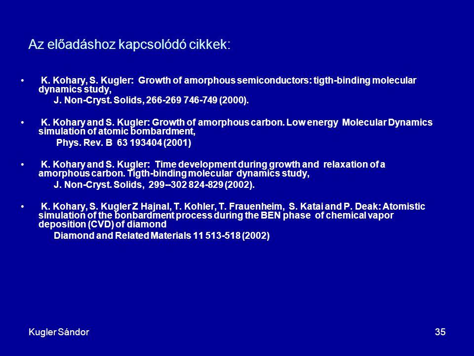 Kugler Sándor35 Az előadáshoz kapcsolódó cikkek: K. Kohary, S. Kugler: Growth of amorphous semiconductors: tigth-binding molecular dynamics study, J.
