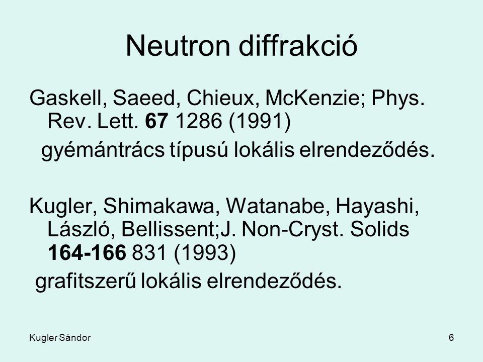 6 Neutron diffrakció Gaskell, Saeed, Chieux, McKenzie; Phys. Rev. Lett. 67 1286 (1991) gyémántrács típusú lokális elrendeződés. Kugler, Shimakawa, Wat