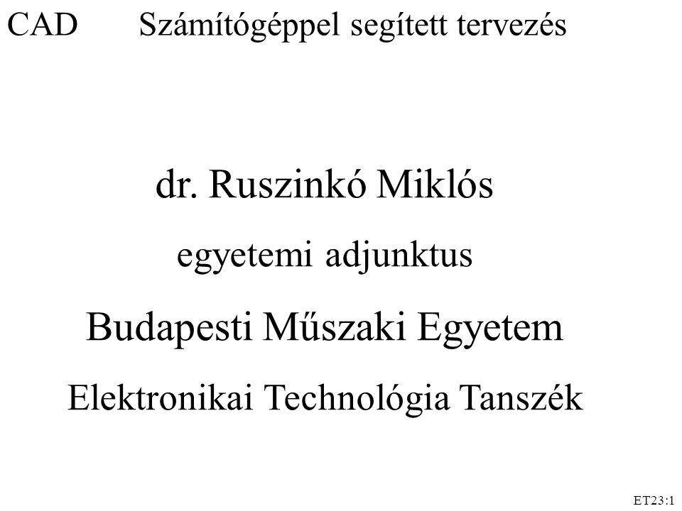 ET23:1 CAD Számítógéppel segített tervezés dr. Ruszinkó Miklós egyetemi adjunktus Budapesti Műszaki Egyetem Elektronikai Technológia Tanszék