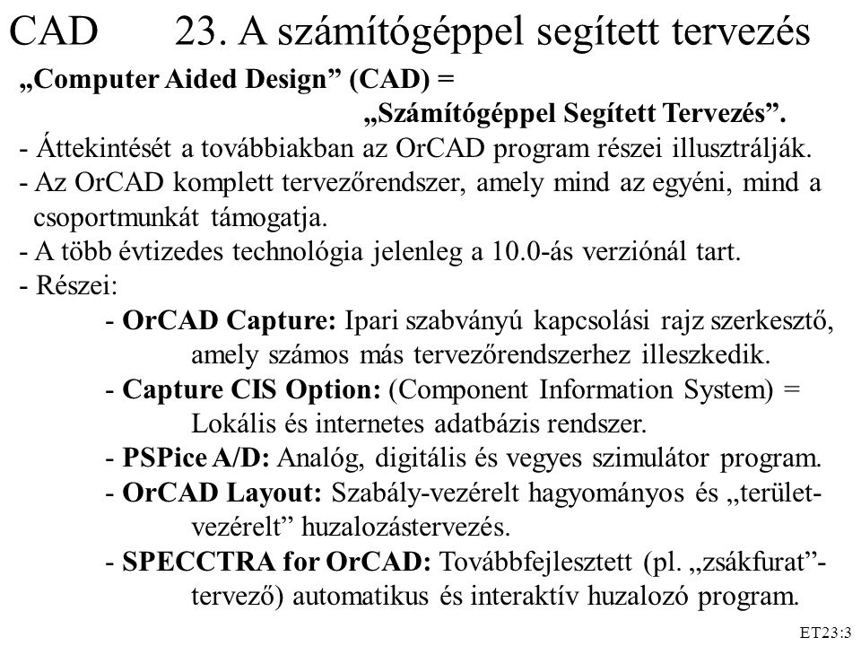 """ET23:3 CAD 23. A számítógéppel segített tervezés """"Computer Aided Design"""" (CAD) = """"Számítógéppel Segített Tervezés"""". - Áttekintését a továbbiakban az O"""