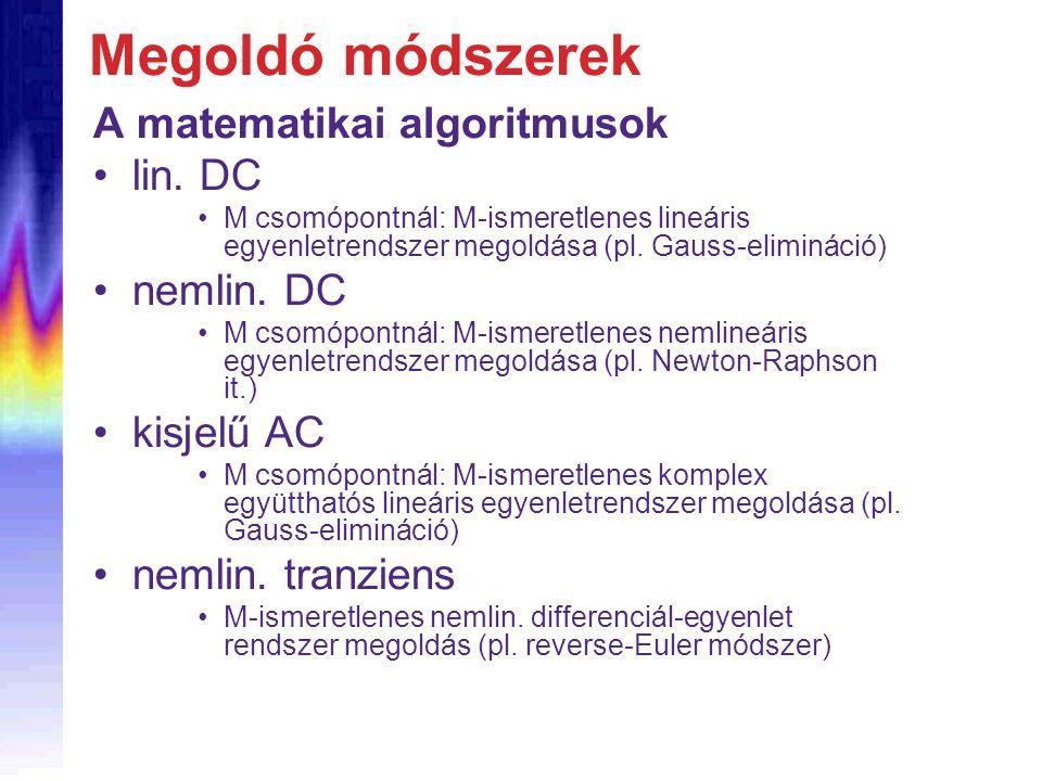 Megoldó módszerek A matematikai algoritmusok lin. DC M csomópontnál: M-ismeretlenes lineáris egyenletrendszer megoldása (pl. Gauss-elimináció) nemlin.