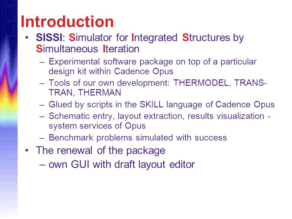 Introduction SISSI: Simulator for Integrated Structures by Simultaneous Iteration –Experimental software package on top of a particular design kit wit
