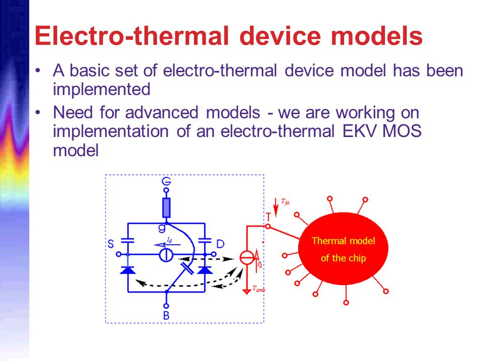 Electro-thermal device models A basic set of electro-thermal device model has been implemented Need for advanced models - we are working on implementa