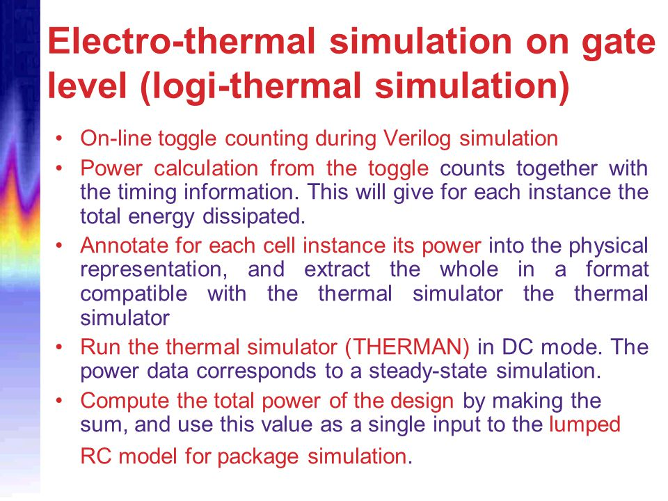 Electro-thermal simulation on gate level (logi-thermal simulation) On-line toggle counting during Verilog simulation Power calculation from the toggle
