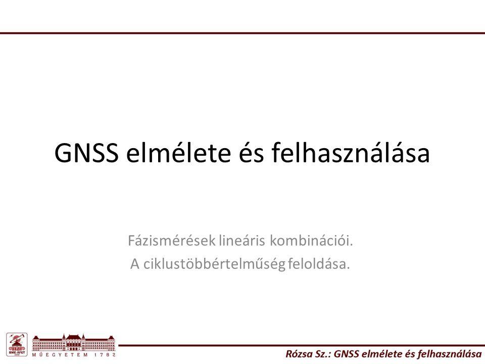 GNSS elmélete és felhasználása Fázismérések lineáris kombinációi. A ciklustöbbértelműség feloldása.