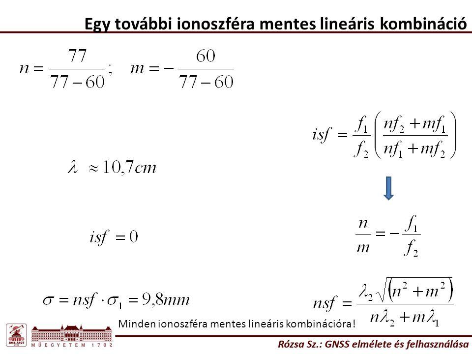 Egy további ionoszféra mentes lineáris kombináció Minden ionoszféra mentes lineáris kombinációra!