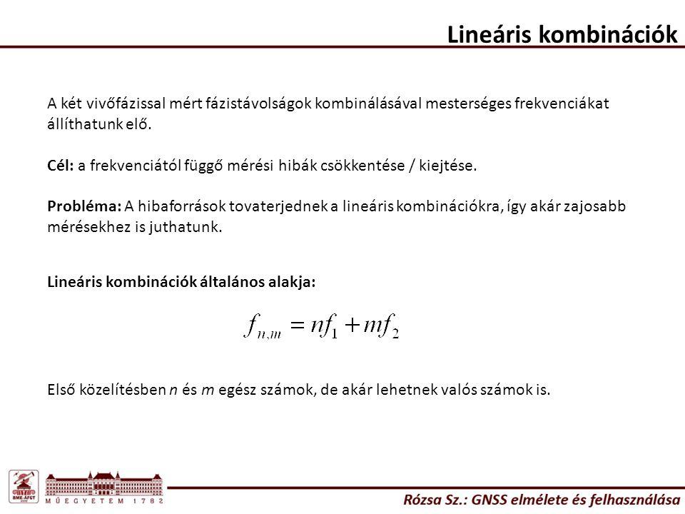 Lineáris kombinációk A két vivőfázissal mért fázistávolságok kombinálásával mesterséges frekvenciákat állíthatunk elő.