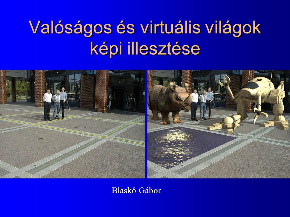 Valóságos és virtuális világok képi illesztése Blaskó Gábor