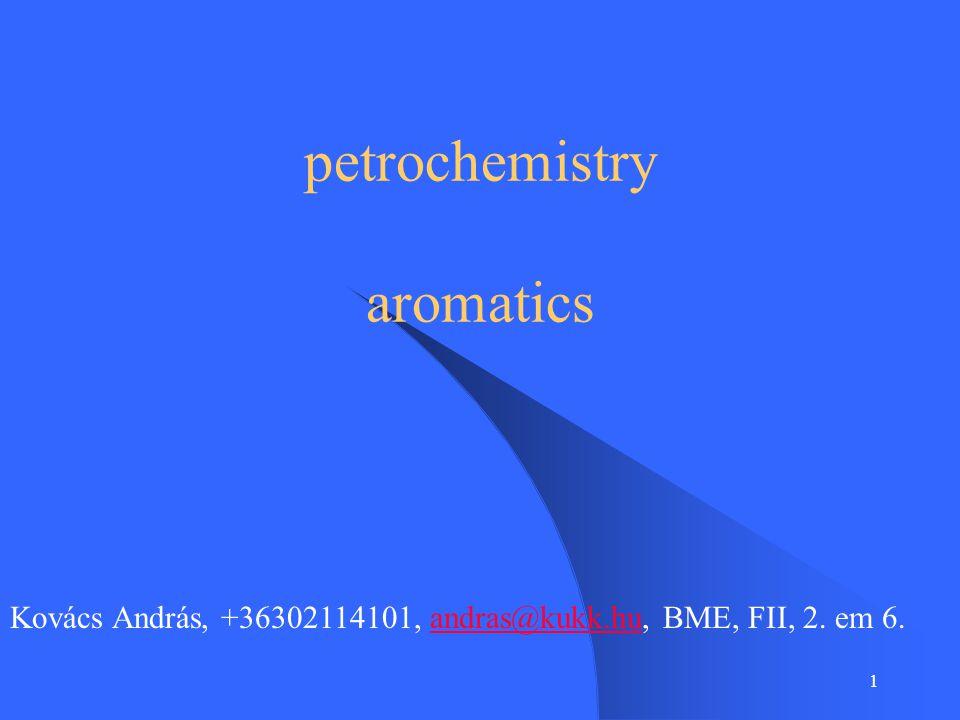 1 petrochemistry aromatics Kovács András, +36302114101, andras@kukk.hu, BME, FII, 2. em 6.andras@kukk.hu