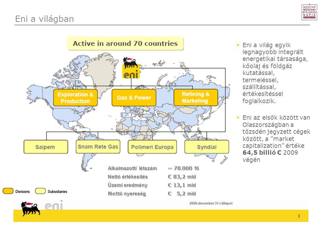 4  Működési terület: Olaszország, Észak és Nyugat Afrka, Északi tenger, Mexikói öböl, Dél Amerika, Ausztrália illetve további kutatás szempontjából jelentős potenciállal rendelkező térségek mint Kaszpi tenger, Közép és Távol Kelet, India, Oroszország és Alaszka  Szénhidrogén termelés: 1,8 millió hordó kőolajnak megfelelő/nap (Mboe/nap)  Feltárt mezők: 6,6 milliárd hordó kőolajnak megfelelő (boe) Business portfolio: Upstream tevékenység – Exploration&Production Italy Overseas 1965197019751980198519901995200020052008 131 227 368 496 477 560 800 982 1187 1737 1797 Eni Equity Production (thousands boe/day) 1960 2009 1769