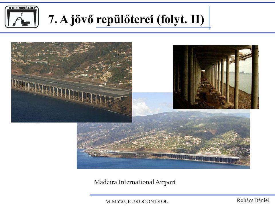 7. A jövő repülőterei (folyt. II) Rohács Dániel Madeira International Airport M.Matas, EUROCONTROL