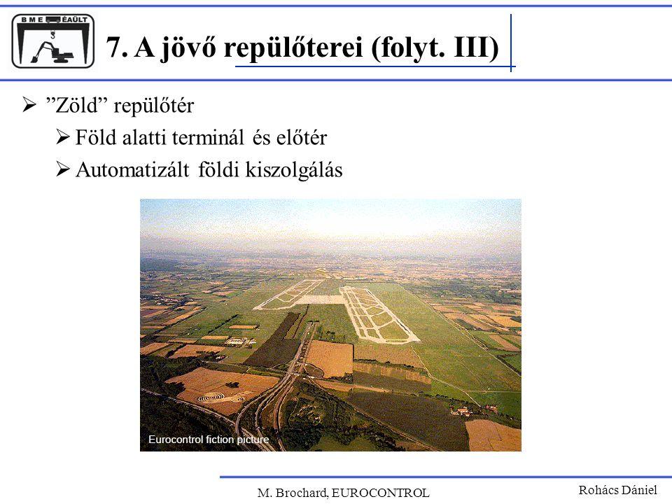 """7. A jövő repülőterei (folyt. III) Rohács Dániel M. Brochard, EUROCONTROL  """"Zöld"""" repülőtér  Föld alatti terminál és előtér  Automatizált földi kis"""