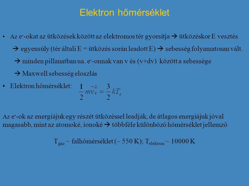 Elektron hőmérséklet Az e - -okat az ütközések között az elektromos tér gyorsítja  ütközéskor E vesztés  egyensúly (tér általi E = ütközés során lea