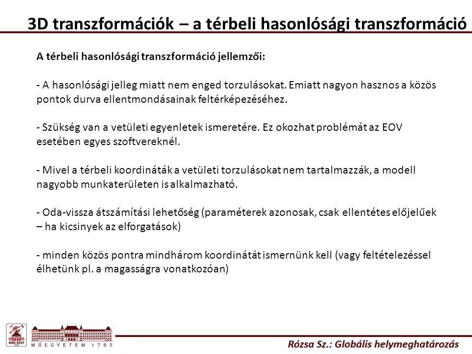 3D transzformációk – a térbeli hasonlósági transzformáció A térbeli hasonlósági transzformáció jellemzői: - A hasonlósági jelleg miatt nem enged torzulásokat.