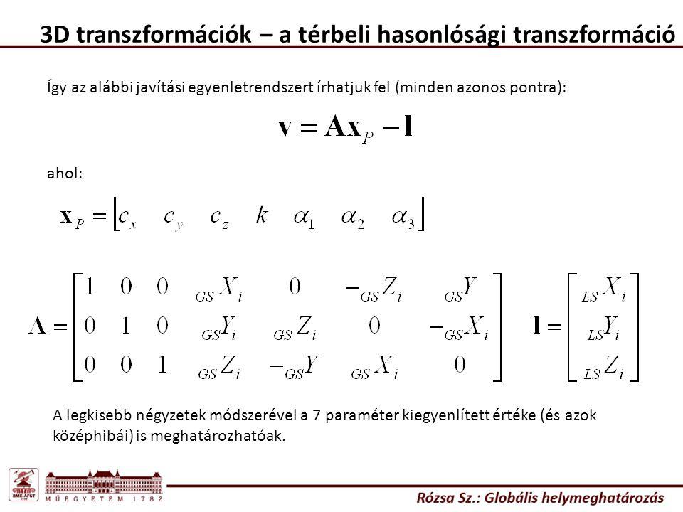 3D transzformációk – a térbeli hasonlósági transzformáció Így az alábbi javítási egyenletrendszert írhatjuk fel (minden azonos pontra): ahol: A legkis