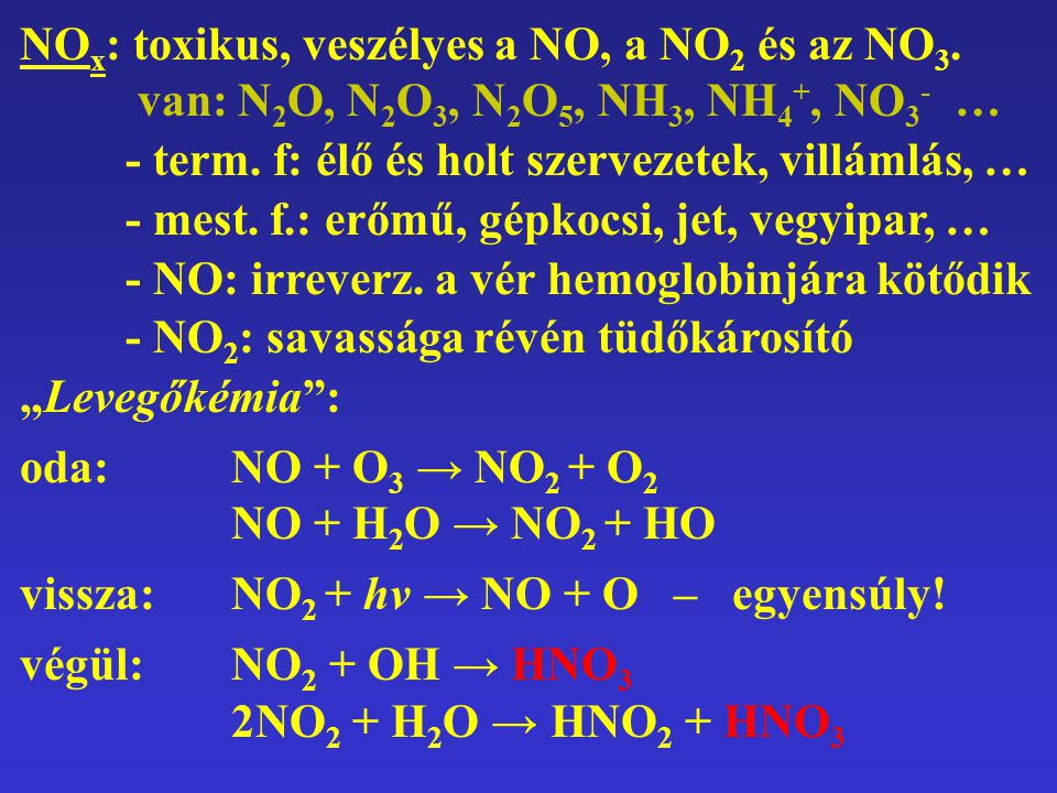 NO x : toxikus, veszélyes a NO, a NO 2 és az NO 3.