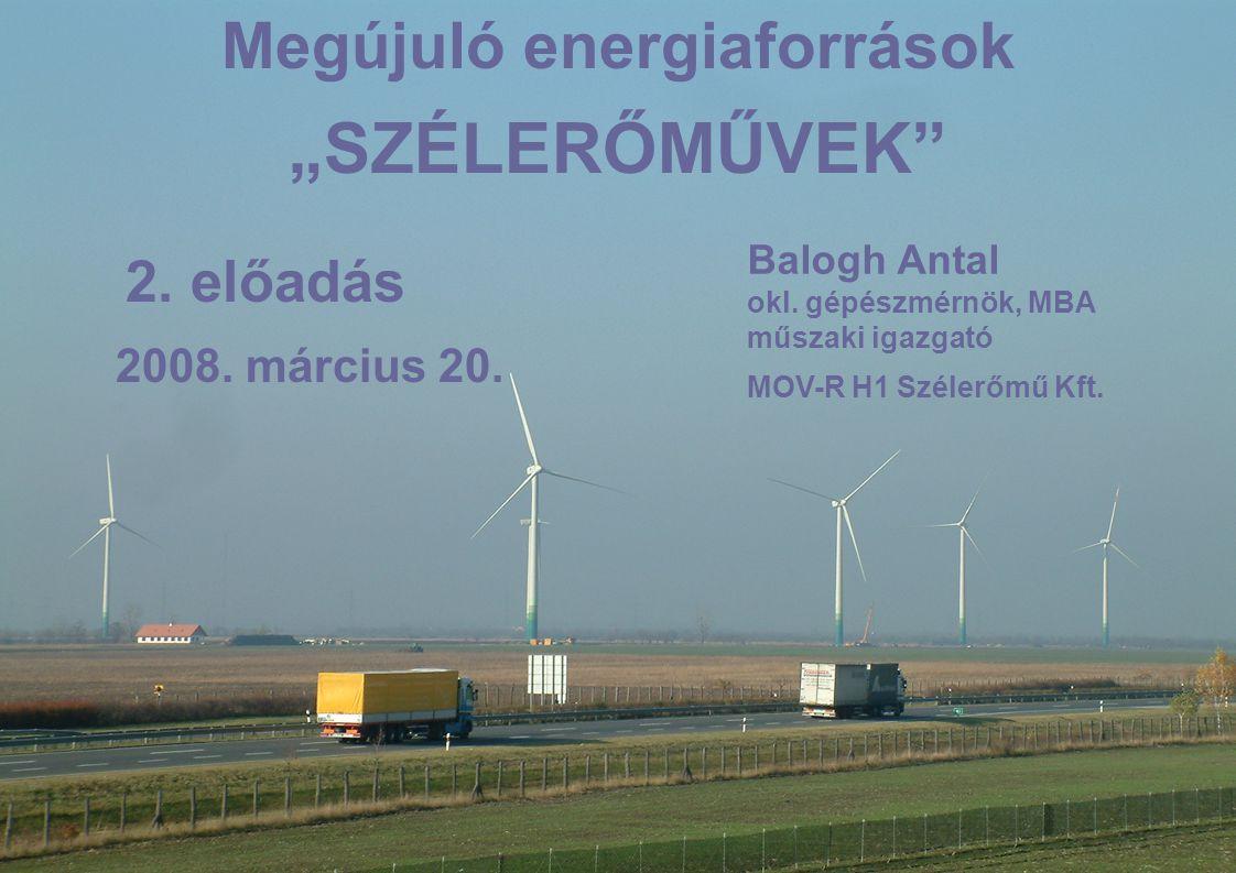 """Balogh Antal okl. gépészmérnök, MBA műszaki igazgató MOV-R H1 Szélerőmű Kft. Megújuló energiaforrások """"SZÉLERŐMŰVEK"""" 2. előadás 2008. március 20."""