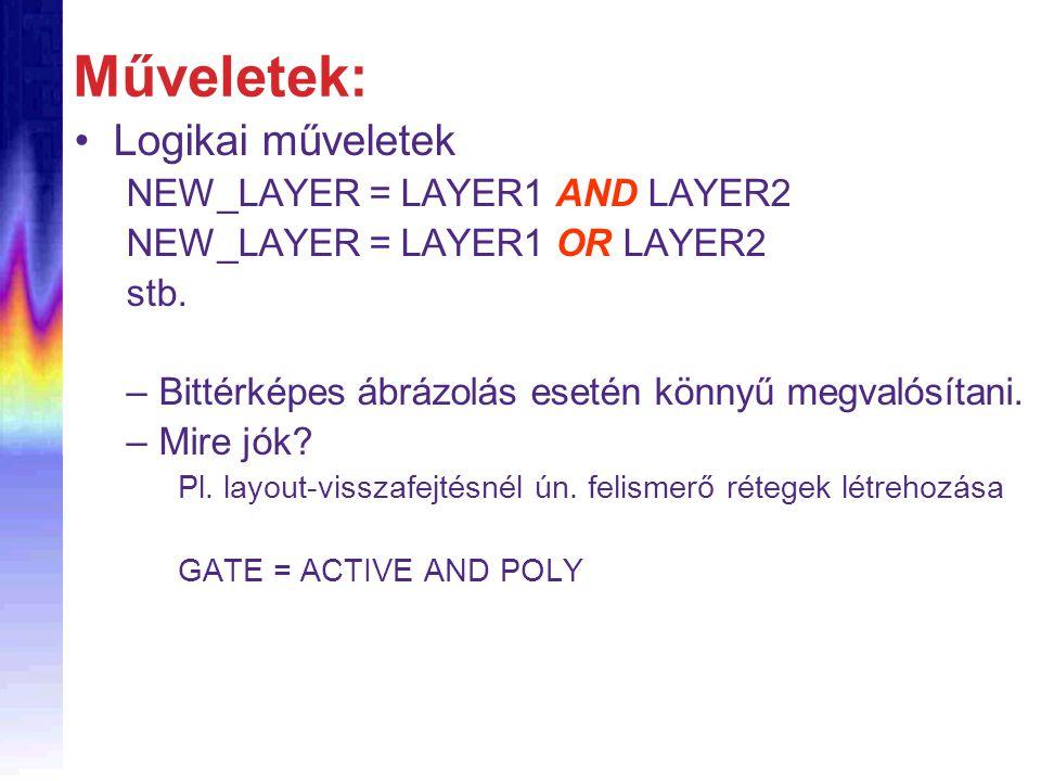 Műveletek: Logikai műveletek NEW_LAYER = LAYER1 AND LAYER2 NEW_LAYER = LAYER1 OR LAYER2 stb. –Bittérképes ábrázolás esetén könnyű megvalósítani. –Mire
