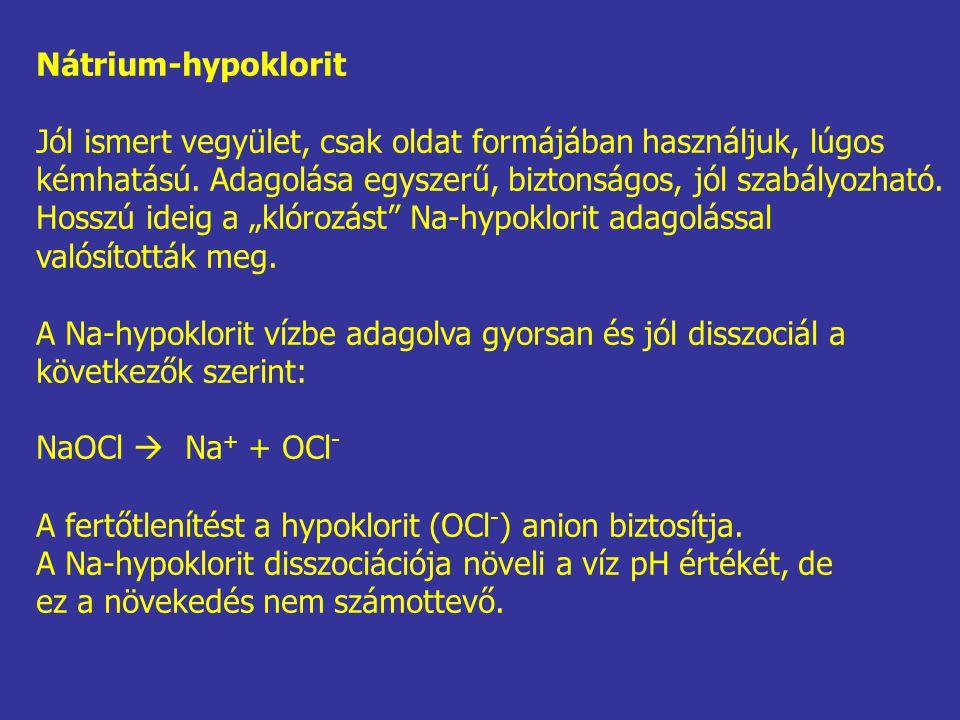 Nátrium-hypoklorit Jól ismert vegyület, csak oldat formájában használjuk, lúgos kémhatású. Adagolása egyszerű, biztonságos, jól szabályozható. Hosszú