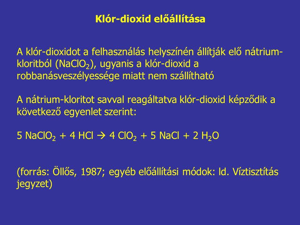 Klór-dioxid előállítása A klór-dioxidot a felhasználás helyszínén állítják elő nátrium- kloritból (NaClO 2 ), ugyanis a klór-dioxid a robbanásveszélyessége miatt nem szállítható A nátrium-kloritot savval reagáltatva klór-dioxid képződik a következő egyenlet szerint: 5 NaClO 2 + 4 HCl  4 ClO 2 + 5 NaCl + 2 H 2 O (forrás: Öllős, 1987; egyéb előállítási módok: ld.