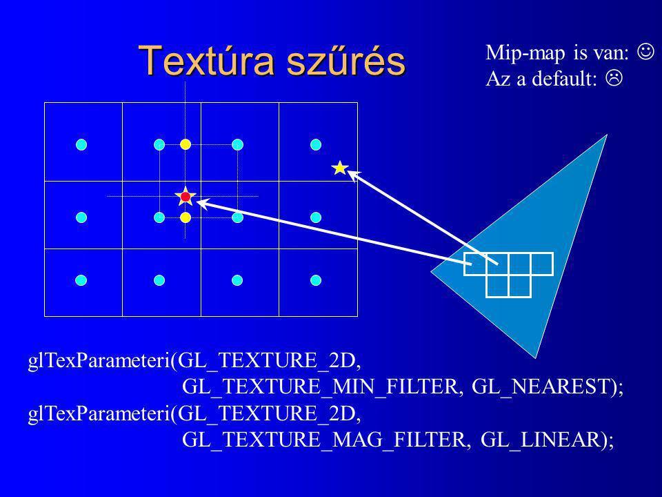 Textúra szűrés glTexParameteri(GL_TEXTURE_2D, GL_TEXTURE_MIN_FILTER, GL_NEAREST); glTexParameteri(GL_TEXTURE_2D, GL_TEXTURE_MAG_FILTER, GL_LINEAR); Mip-map is van: Az a default: 