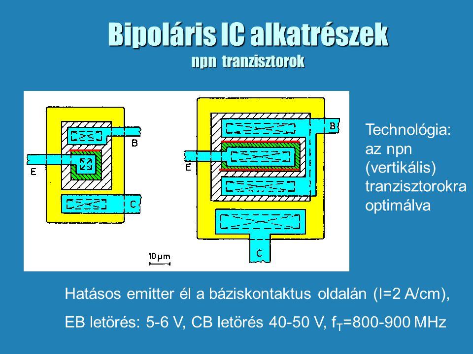 Bipoláris IC alkatrészek npn tranzisztorok Hatásos emitter él a báziskontaktus oldalán (I=2 A/cm), EB letörés: 5-6 V, CB letörés 40-50 V, f T =800-900