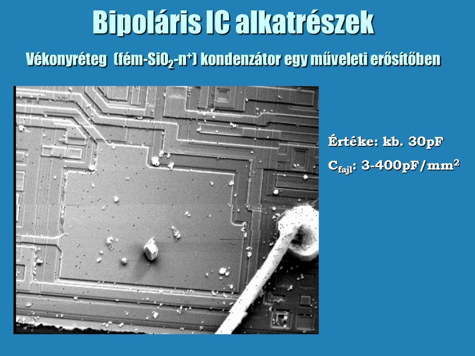 Bipoláris IC alkatrészek Vékonyréteg (fém-SiO 2 -n + ) kondenzátor egy műveleti erősítőben Értéke: kb. 30pF C fajl : 3-400pF/mm 2