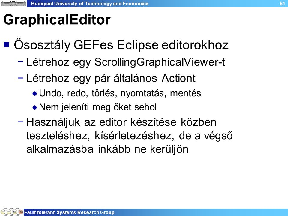 Budapest University of Technology and Economics Fault-tolerant Systems Research Group 51 GraphicalEditor  Ősosztály GEFes Eclipse editorokhoz −Létreh