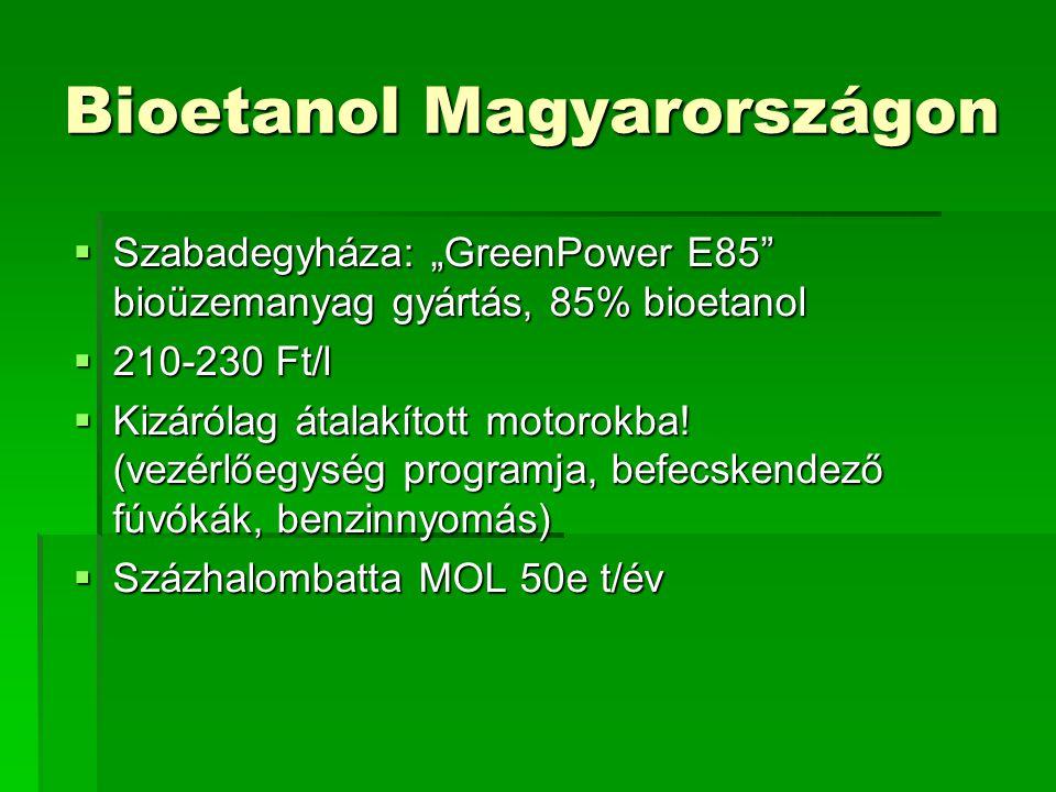 """Bioetanol Magyarországon  Szabadegyháza: """"GreenPower E85"""" bioüzemanyag gyártás, 85% bioetanol  210-230 Ft/l  Kizárólag átalakított motorokba! (vezé"""