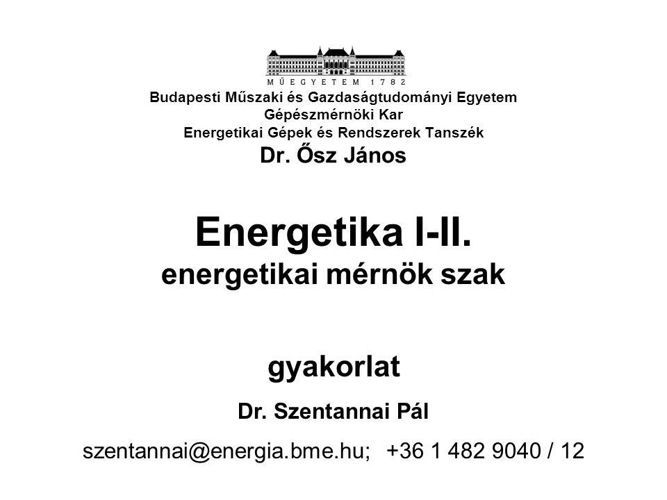 Budapesti Műszaki és Gazdaságtudományi Egyetem Gépészmérnöki Kar Energetikai Gépek és Rendszerek Tanszék Dr. Ősz János Energetika I-II. energetikai mé