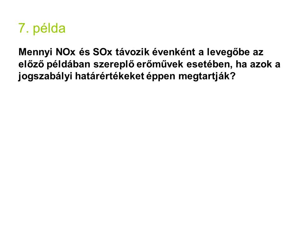 7. példa Mennyi NOx és SOx távozik évenként a levegőbe az előző példában szereplő erőművek esetében, ha azok a jogszabályi határértékeket éppen megtar
