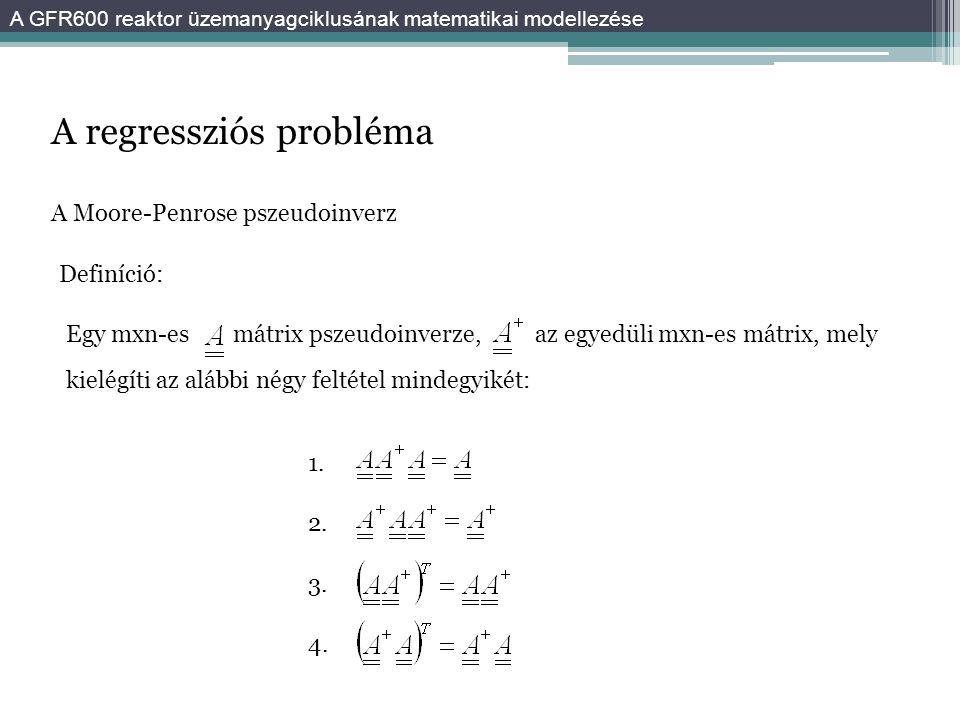 A regressziós probléma A Moore-Penrose pszeudoinverz Definíció: Egy mxn-esmátrix pszeudoinverze,az egyedüli mxn-es mátrix, mely kielégíti az alábbi négy feltétel mindegyikét: 1.