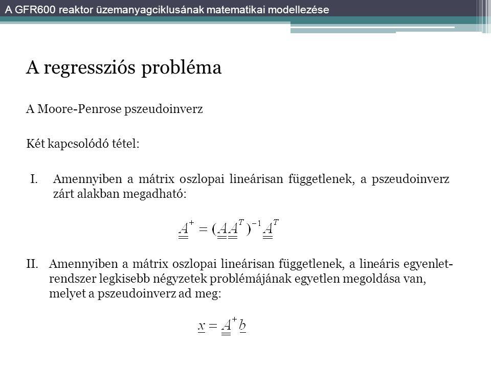 A regressziós probléma A Moore-Penrose pszeudoinverz Két kapcsolódó tétel: Amennyiben a mátrix oszlopai lineárisan függetlenek, a pszeudoinverz zárt alakban megadható: I.
