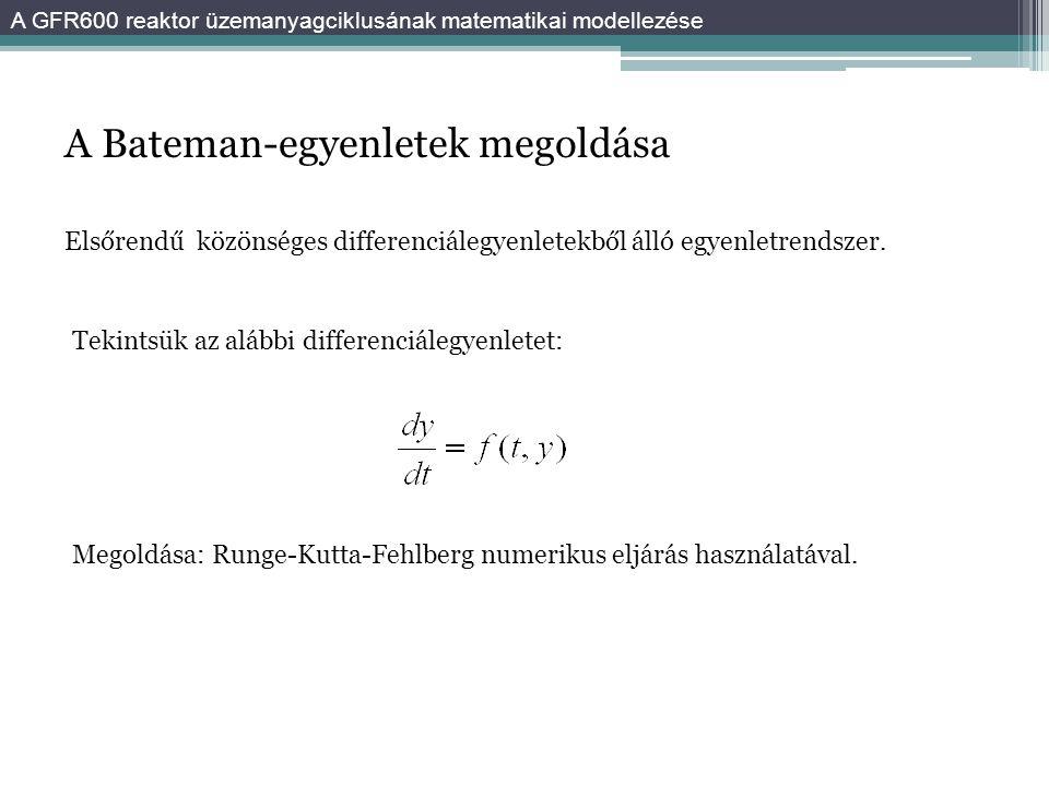 A Bateman-egyenletek megoldása Megoldása: Runge-Kutta-Fehlberg numerikus eljárás használatával. Elsőrendű közönséges differenciálegyenletekből álló eg