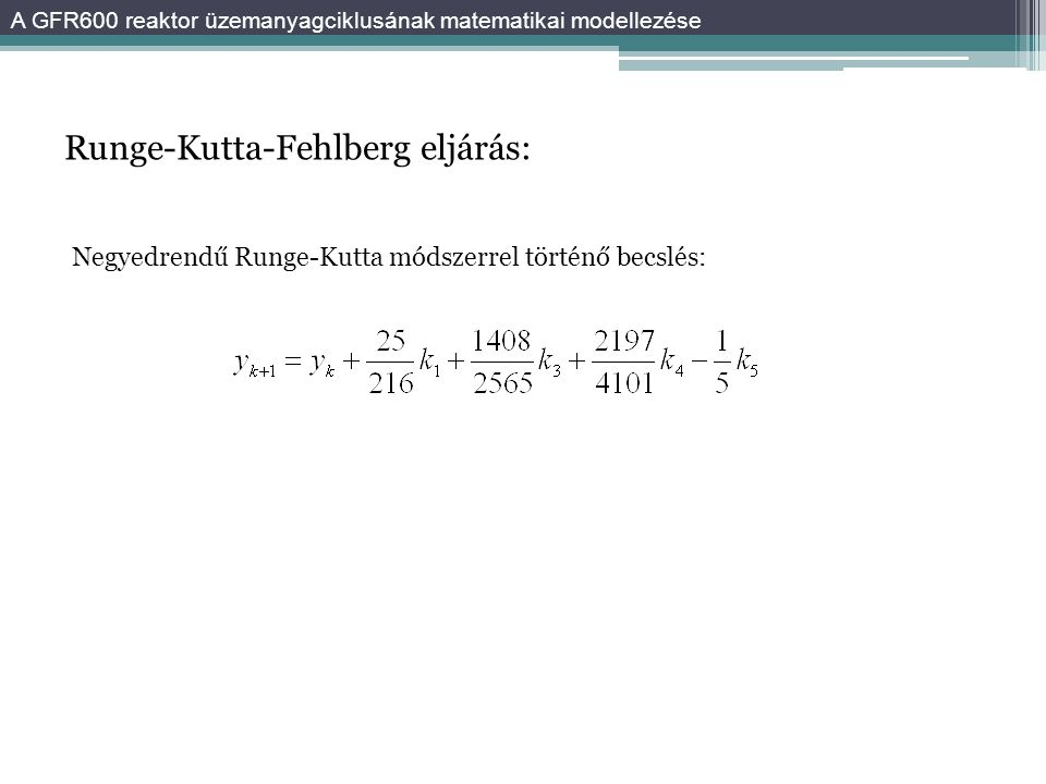 Runge-Kutta-Fehlberg eljárás: A GFR600 reaktor üzemanyagciklusának matematikai modellezése Negyedrendű Runge-Kutta módszerrel történő becslés: