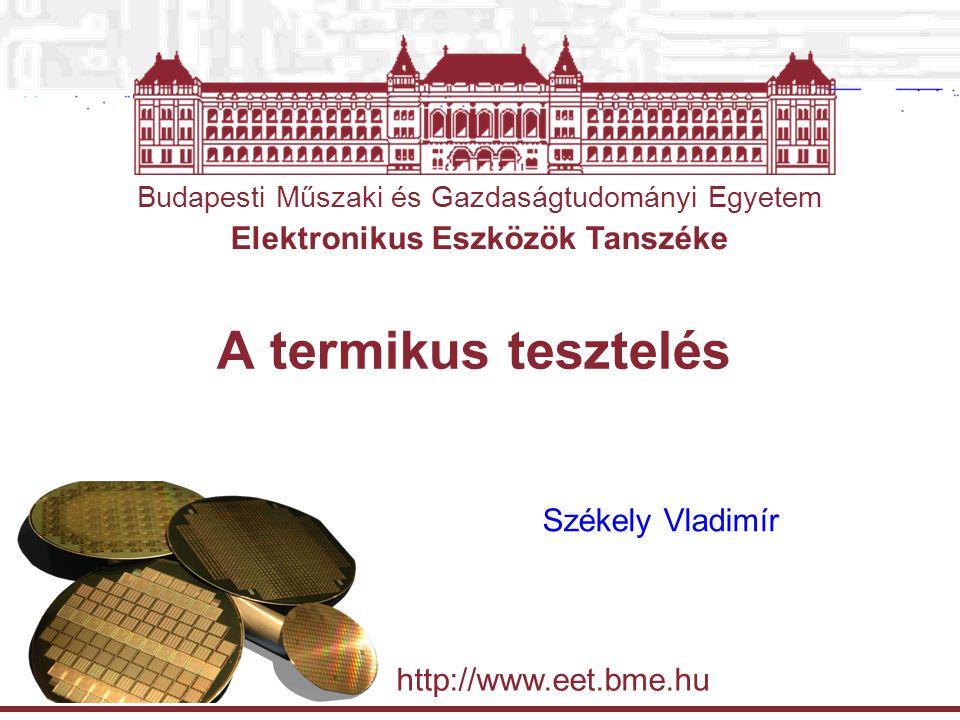 Budapesti Műszaki és Gazdaságtudományi Egyetem Elektronikus Eszközök Tanszéke http://www.eet.bme.hu A termikus tesztelés Székely Vladimír
